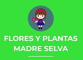 MADRE SELVA, FLORES Y PLANTAS